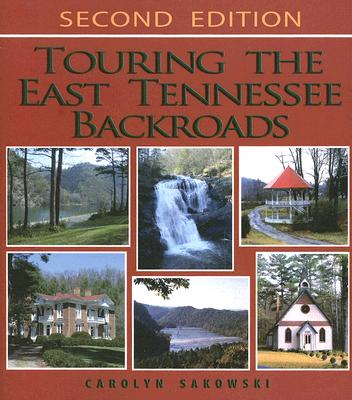 Touring the East Tennessee Backroads By Sakowski, Carolyn